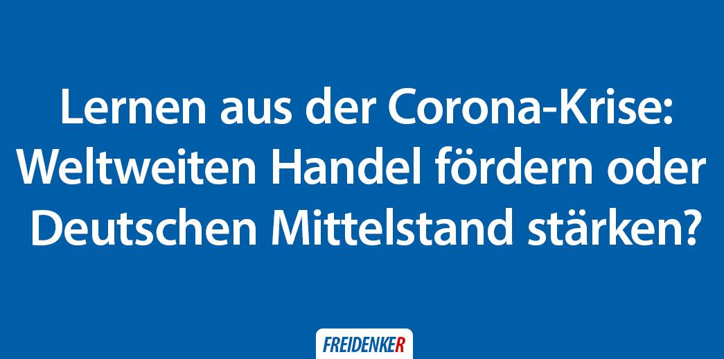 Weltweiten Handel fördern oder Deutschen  Mittelstand stärken?