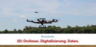 3D: Drohnen. Digitalisierung. Daten.