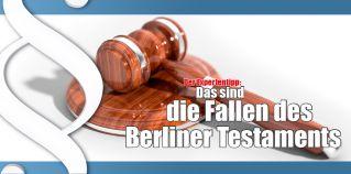 Expertentipp: Das sind die Fallen des Berliner Testaments