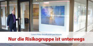 Einzelhandel geschlossen - Nur die Risikogruppe ist unterwegs